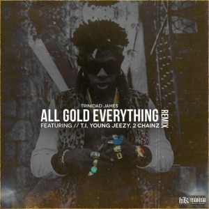 Trinidad James %22All Gold Everything REMIX%22 Art