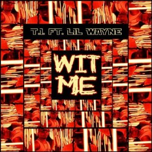 T.I. ft Lil Wayne %22Wit Me%22 Art