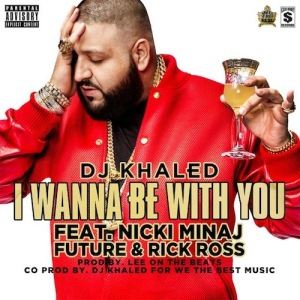 DJ Khaled %22I Wanna Be With You%22 Art